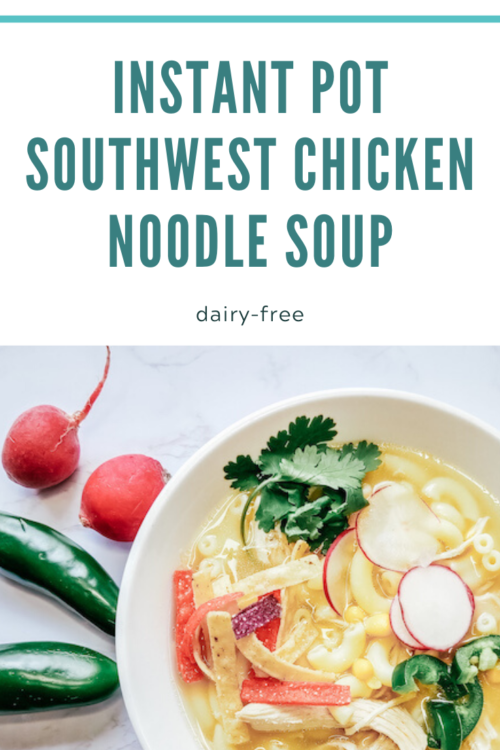 PIN ME - Instant Pot Southwest Chicken Noodle Soup
